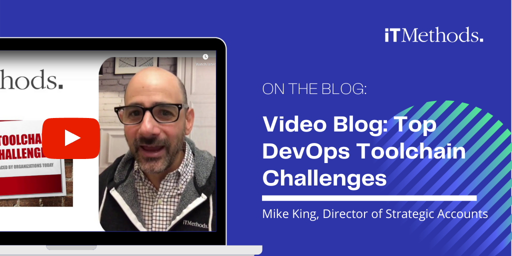 Video Blog: Top DevOps Toolchain Challenges by Mike King, Director of Strategic Accounts