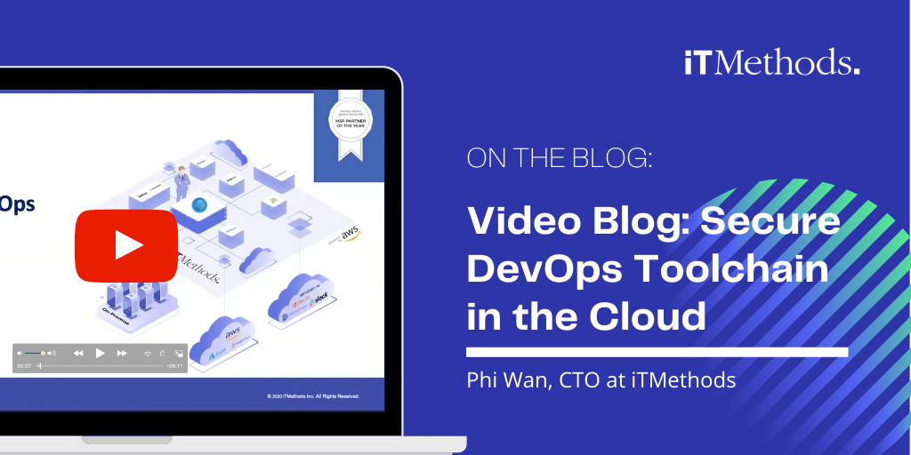 Video Blog: Secure DevOps Toolchain in the Cloud by Phi Wan, CTO at iTMethods