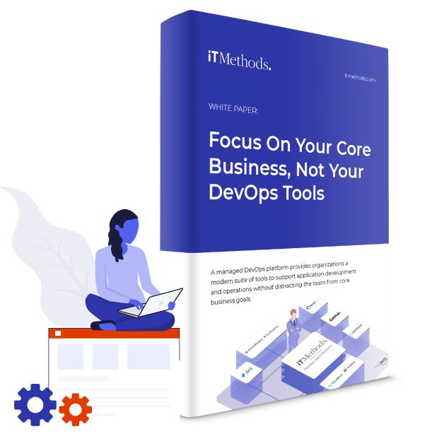 Whitepaper Focus On Your Core Business, Not Your DevOps Tools by iTMethods